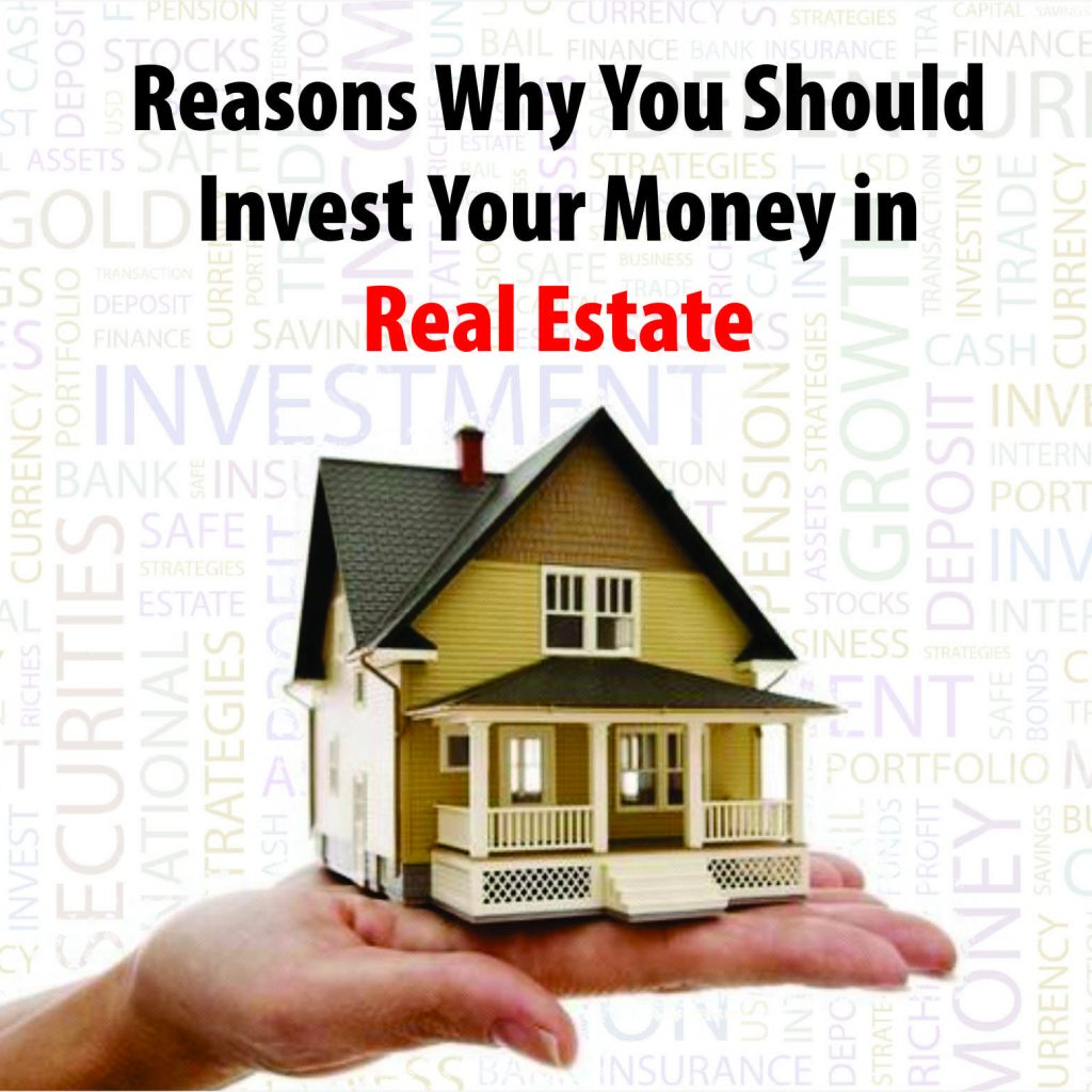 Reasons Why You Should Invest Your Money in Real Estate
