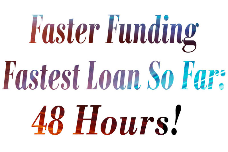 Faster Funding Our Fastest Loan So Far 48 Hours 1
