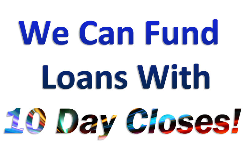 We Can Fund Loans With 10 Day Closes!