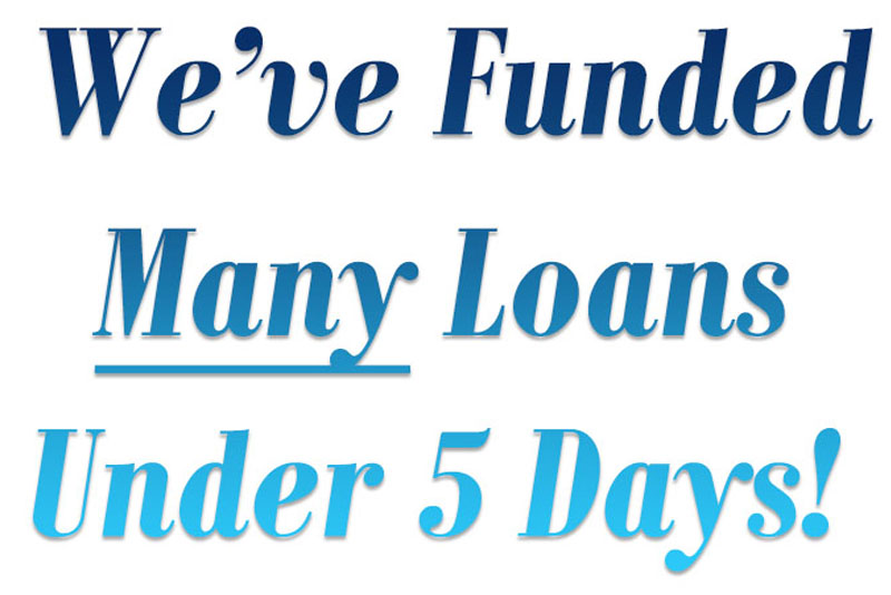 Weve Funded Many Loans Under 5 Days
